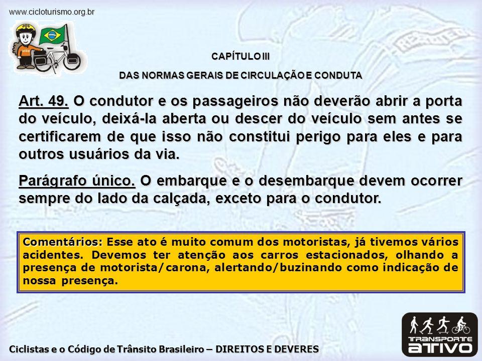 Ciclistas e o Código de Trânsito Brasileiro – DIREITOS E DEVERES www.cicloturismo.org.br CAPÍTULO III DAS NORMAS GERAIS DE CIRCULAÇÃO E CONDUTA Art. 4