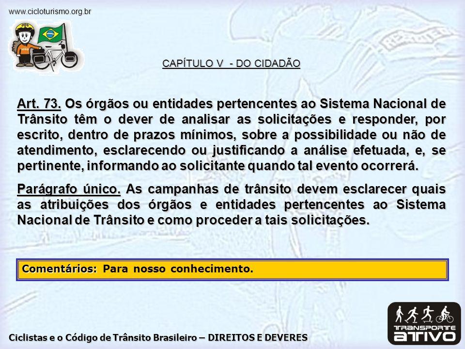 Ciclistas e o Código de Trânsito Brasileiro – DIREITOS E DEVERES www.cicloturismo.org.br Na Resolução 46, 21/05/1998 Art.