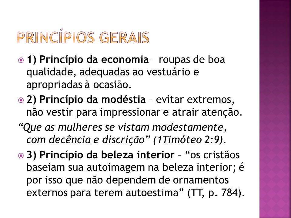 1) Princípio da economia – roupas de boa qualidade, adequadas ao vestuário e apropriadas à ocasião. 2) Princípio da modéstia – evitar extremos, não ve