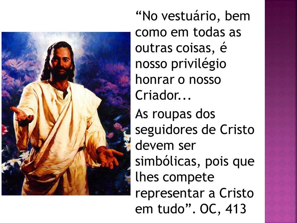 No vestuário, bem como em todas as outras coisas, é nosso privilégio honrar o nosso Criador... As roupas dos seguidores de Cristo devem ser simbólicas