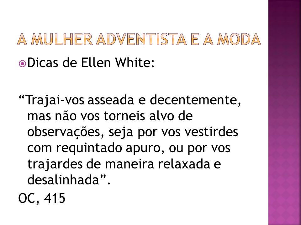 Dicas de Ellen White: Trajai-vos asseada e decentemente, mas não vos torneis alvo de observações, seja por vos vestirdes com requintado apuro, ou por