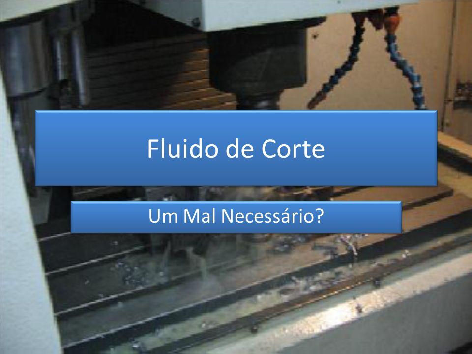 Fluido de corte : É em sua maioria um líquido, a base de água ou não, usado no momento da usinagem.