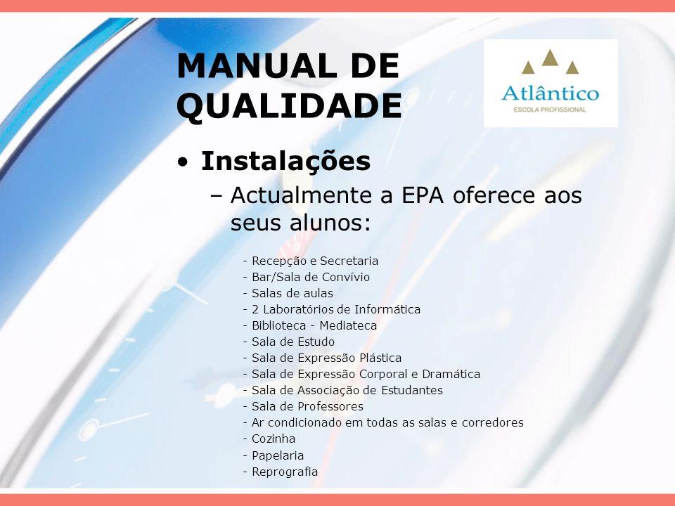 MANUAL DE QUALIDADE Instalações –Actualmente a EPA oferece aos seus alunos: - Recepção e Secretaria - Bar/Sala de Convívio - Salas de aulas - 2 Labora