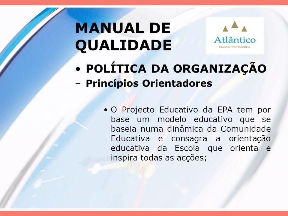 MANUAL DE QUALIDADE POLÍTICA DA ORGANIZAÇÃO –Princípios Orientadores O Projecto Educativo da EPA tem por base um modelo educativo que se baseia numa d