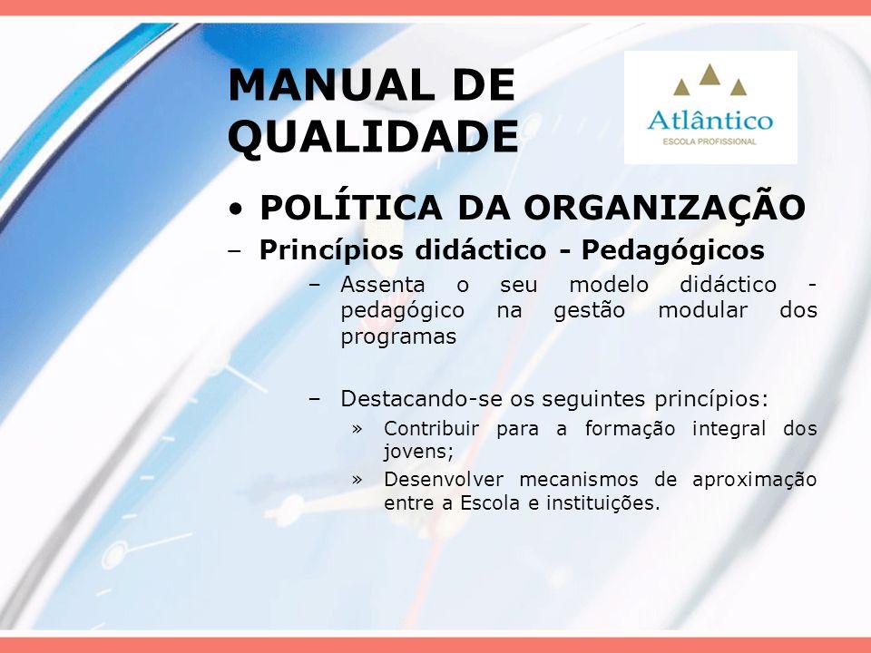 MANUAL DE QUALIDADE POLÍTICA DA ORGANIZAÇÃO –Princípios didáctico - Pedagógicos –Assenta o seu modelo didáctico - pedagógico na gestão modular dos pro