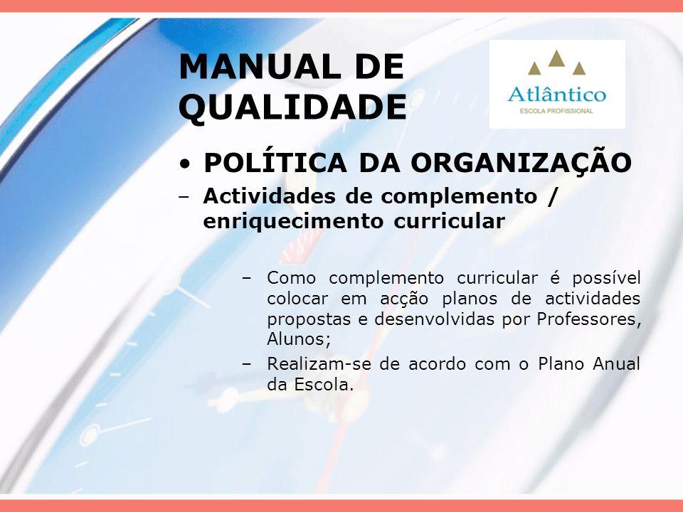 MANUAL DE QUALIDADE POLÍTICA DA ORGANIZAÇÃO –Actividades de complemento / enriquecimento curricular –Como complemento curricular é possível colocar em