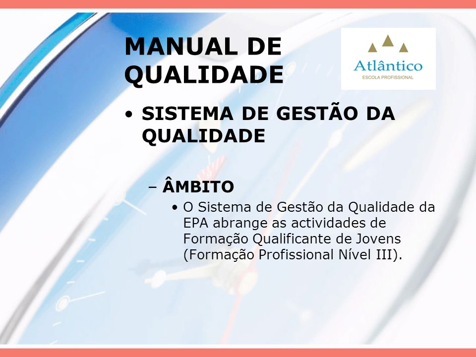 MANUAL DE QUALIDADE SISTEMA DE GESTÃO DA QUALIDADE –ÂMBITO O Sistema de Gestão da Qualidade da EPA abrange as actividades de Formação Qualificante de