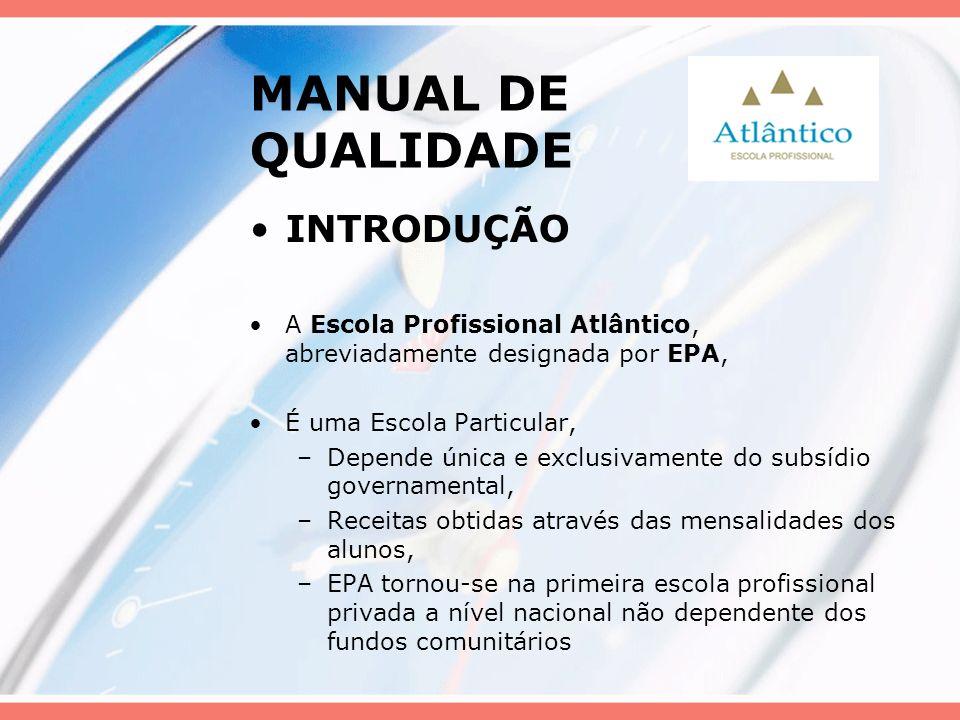 MANUAL DE QUALIDADE INTRODUÇÃO A Escola Profissional Atlântico, abreviadamente designada por EPA, É uma Escola Particular, –Depende única e exclusivam