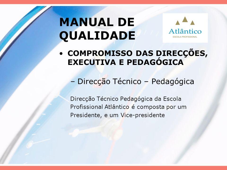 MANUAL DE QUALIDADE COMPROMISSO DAS DIRECÇÕES, EXECUTIVA E PEDAGÓGICA –Direcção Técnico – Pedagógica Direcção Técnico Pedagógica da Escola Profissiona