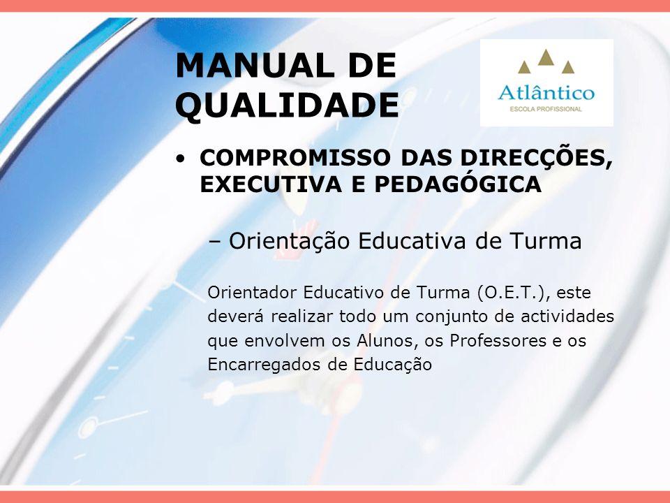 MANUAL DE QUALIDADE COMPROMISSO DAS DIRECÇÕES, EXECUTIVA E PEDAGÓGICA –Orientação Educativa de Turma Orientador Educativo de Turma (O.E.T.), este deve