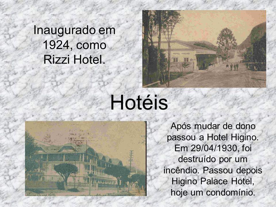 Hotéis Inaugurado em 1924, como Rizzi Hotel. Após mudar de dono passou a Hotel Higino. Em 29/04/1930, foi destruído por um incêndio. Passou depois Hig