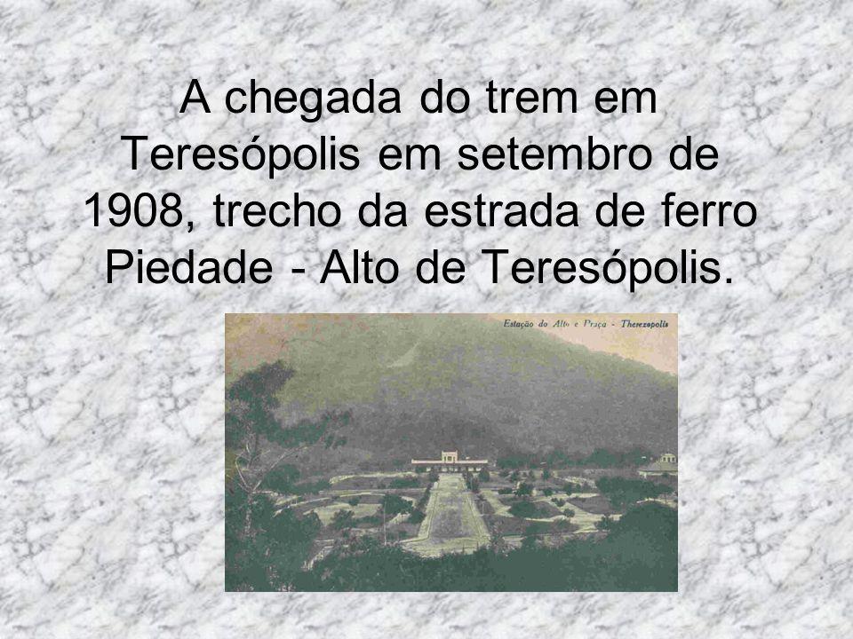 A chegada do trem em Teresópolis em setembro de 1908, trecho da estrada de ferro Piedade - Alto de Teresópolis.