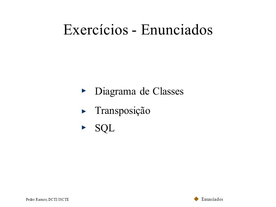 Enunciados Pedro Ramos, DCTI/ISCTE Exercícios - Enunciados Diagrama de Classes Transposição SQL