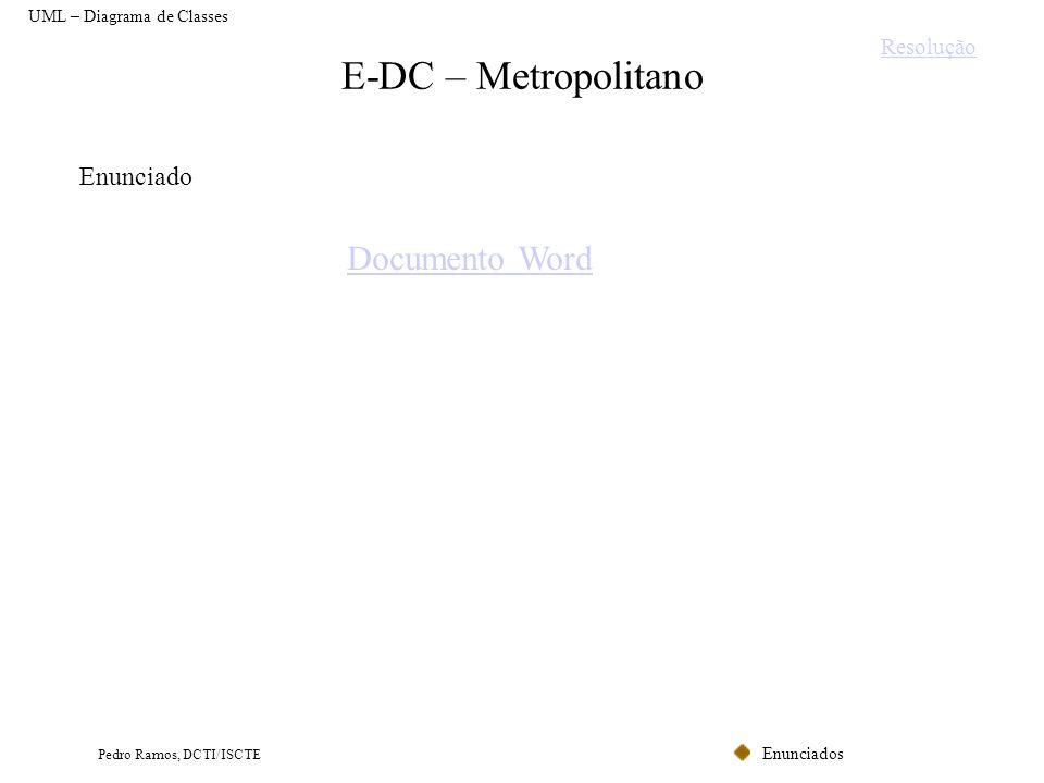 Enunciados Pedro Ramos, DCTI/ISCTE E-DC – Metropolitano UML – Diagrama de Classes Enunciado Documento Word Resolução