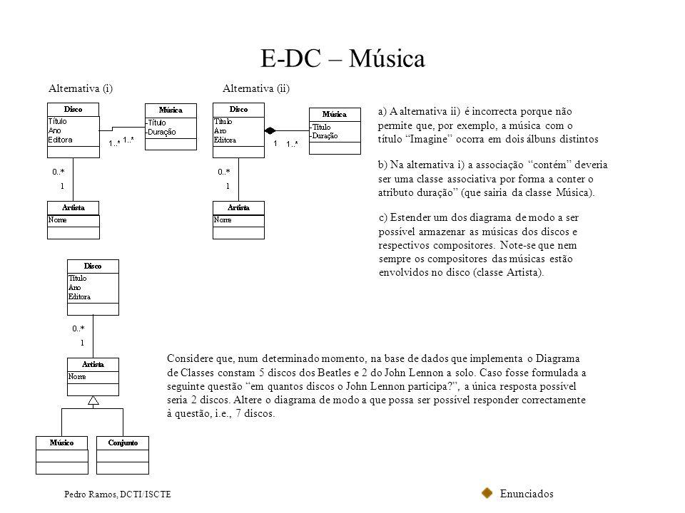 Enunciados Pedro Ramos, DCTI/ISCTE E-DC – Música Alternativa (i)Alternativa (ii) a) A alternativa ii) é incorrecta porque não permite que, por exemplo