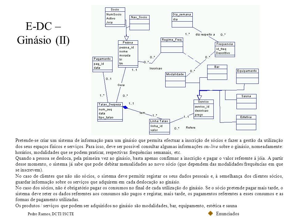Enunciados Pedro Ramos, DCTI/ISCTE E-DC – Ginásio (II) Pretende-se criar um sistema de informação para um ginásio que permita efectuar a inscrição de