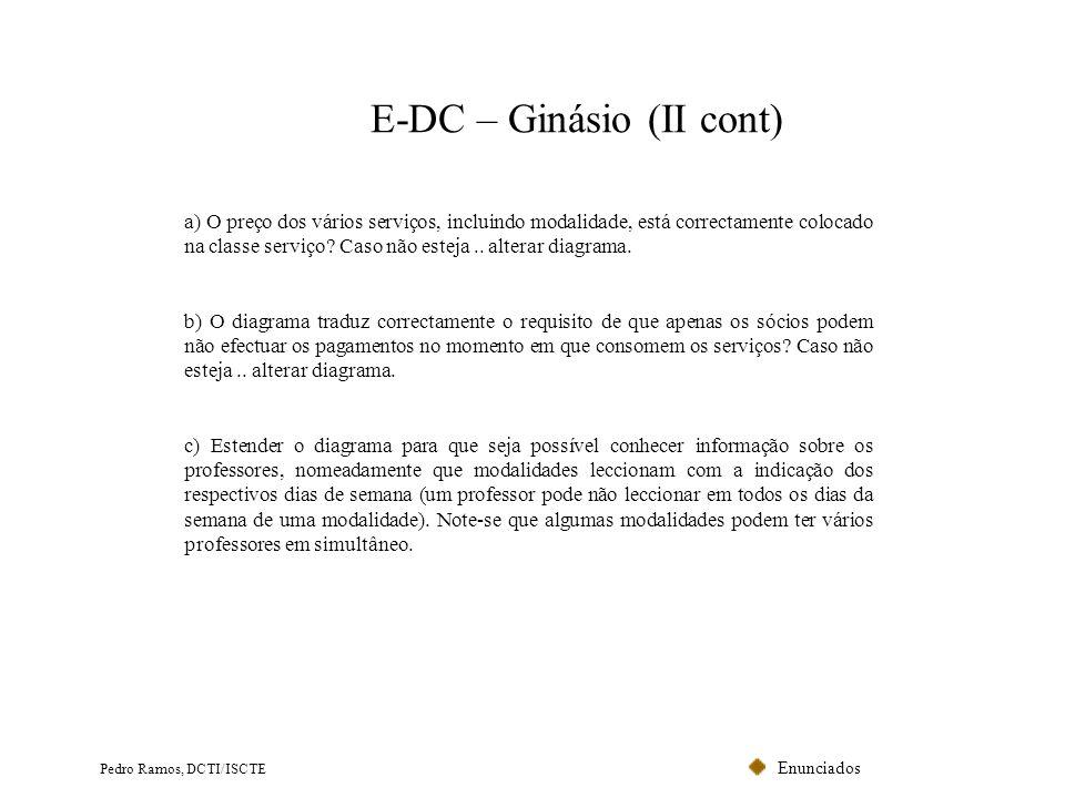 Enunciados Pedro Ramos, DCTI/ISCTE E-DC – Ginásio (II cont) a) O preço dos vários serviços, incluindo modalidade, está correctamente colocado na class
