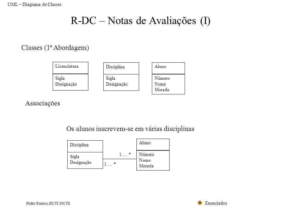 Enunciados Pedro Ramos, DCTI/ISCTE R-DC – Notas de Avaliações (I) Classes (1ª Abordagem) Licenciatura Sigla Designação Aluno Número Nome Morada Discip