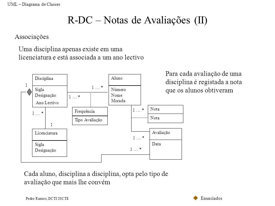 Enunciados Pedro Ramos, DCTI/ISCTE R-DC – Notas de Avaliações (II) Associações Uma disciplina apenas existe em uma licenciatura e está associada a um