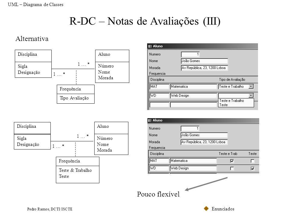 Enunciados Pedro Ramos, DCTI/ISCTE R-DC – Notas de Avaliações (III) Alternativa 1 … * Aluno Número Nome Morada Disciplina Sigla Designação 1 … * Frequ