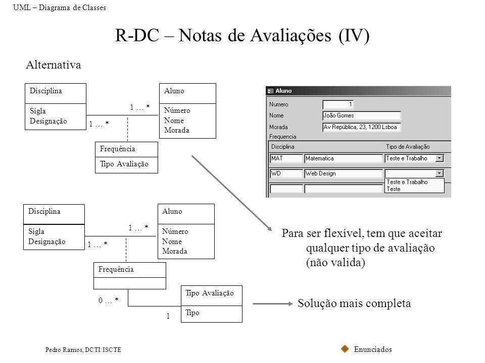 Enunciados Pedro Ramos, DCTI/ISCTE R-DC – Notas de Avaliações (IV) Alternativa 1 … * Aluno Número Nome Morada Disciplina Sigla Designação 1 … * Frequê