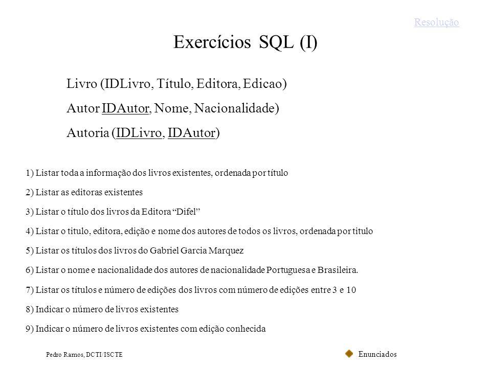 Enunciados Pedro Ramos, DCTI/ISCTE Exercícios SQL (I) 1) Listar toda a informação dos livros existentes, ordenada por título 2) Listar as editoras exi