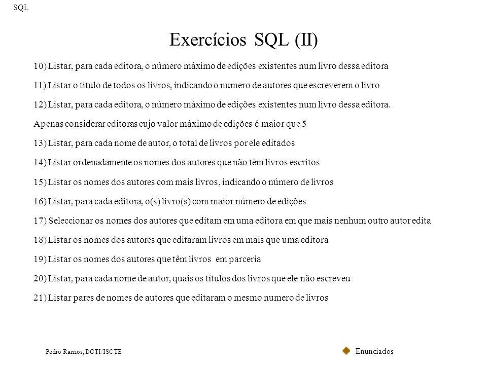 Enunciados Pedro Ramos, DCTI/ISCTE 10) Listar, para cada editora, o número máximo de edições existentes num livro dessa editora 11) Listar o titulo de