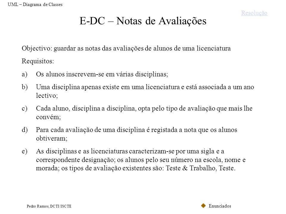 Enunciados Pedro Ramos, DCTI/ISCTE E-DC – Notas de Avaliações Objectivo: guardar as notas das avaliações de alunos de uma licenciatura Requisitos: a)O