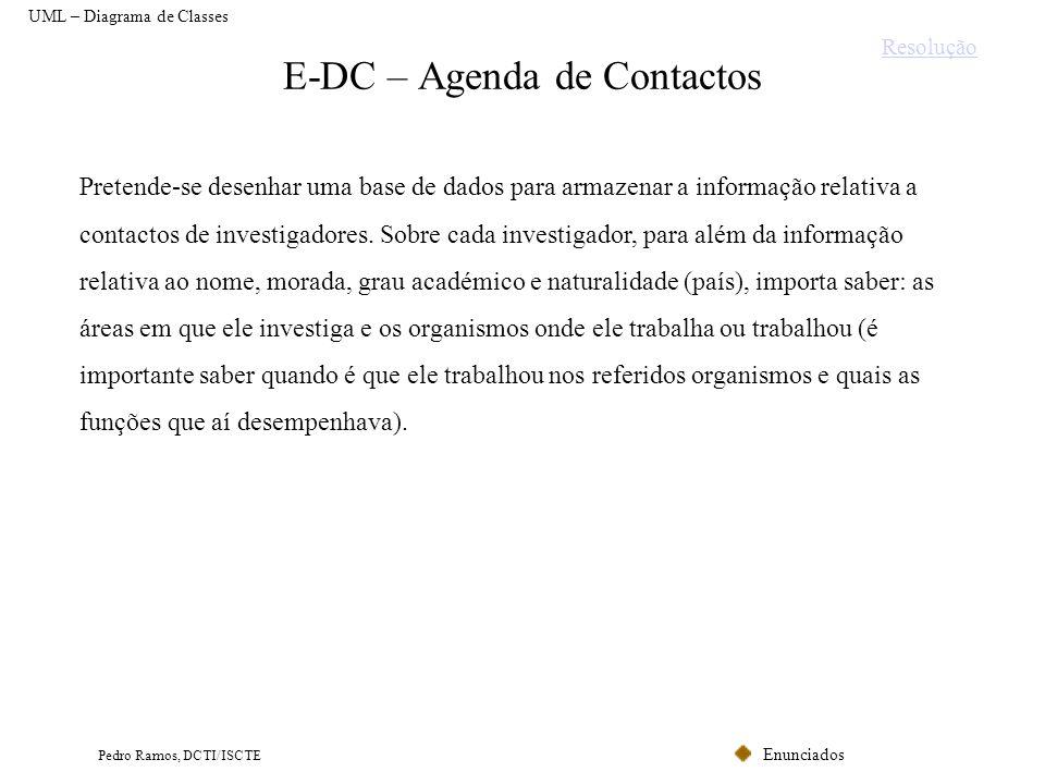 Enunciados Pedro Ramos, DCTI/ISCTE E-DC – Agenda de Contactos Pretende-se desenhar uma base de dados para armazenar a informação relativa a contactos