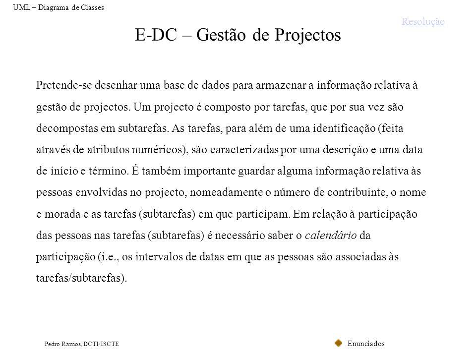 Enunciados Pedro Ramos, DCTI/ISCTE E-DC – Gestão de Projectos Pretende-se desenhar uma base de dados para armazenar a informação relativa à gestão de