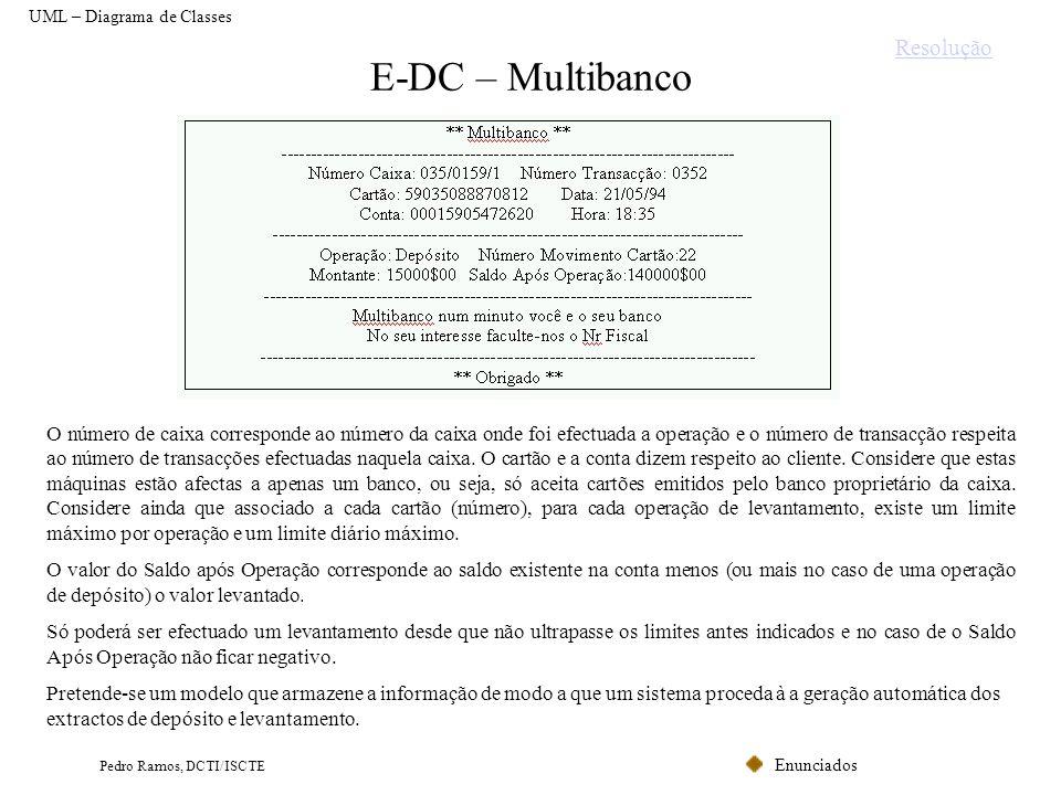 Enunciados Pedro Ramos, DCTI/ISCTE E-DC – Multibanco O número de caixa corresponde ao número da caixa onde foi efectuada a operação e o número de tran