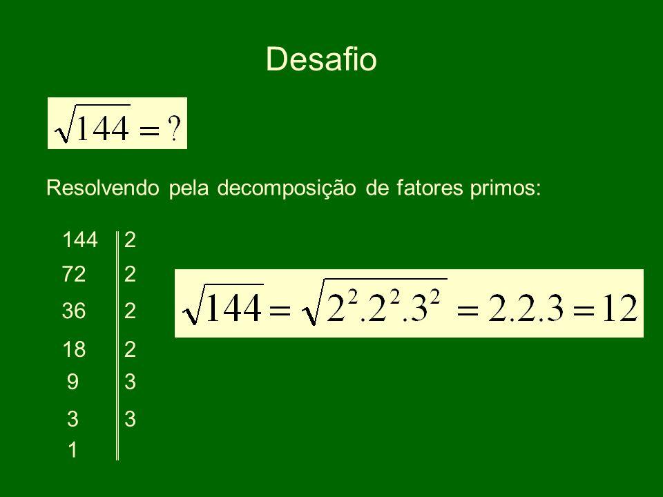 Desafio Resolvendo pela decomposição de fatores primos: 1442 722 36 18 9 3 1 2 2 3 3