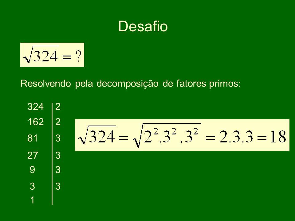 Desafio Resolvendo pela decomposição de fatores primos: 3242 1622 81 27 9 3 1 3 3 3 3