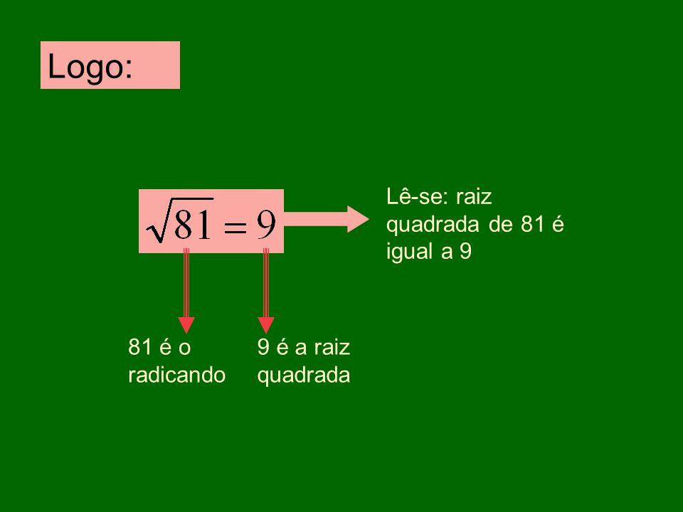 Lê-se: raiz quadrada de 81 é igual a 9 Logo: 9 é a raiz quadrada 81 é o radicando