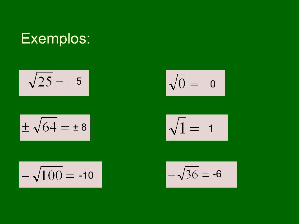 Exemplos: 5 ± 8 -10 0 1 -6