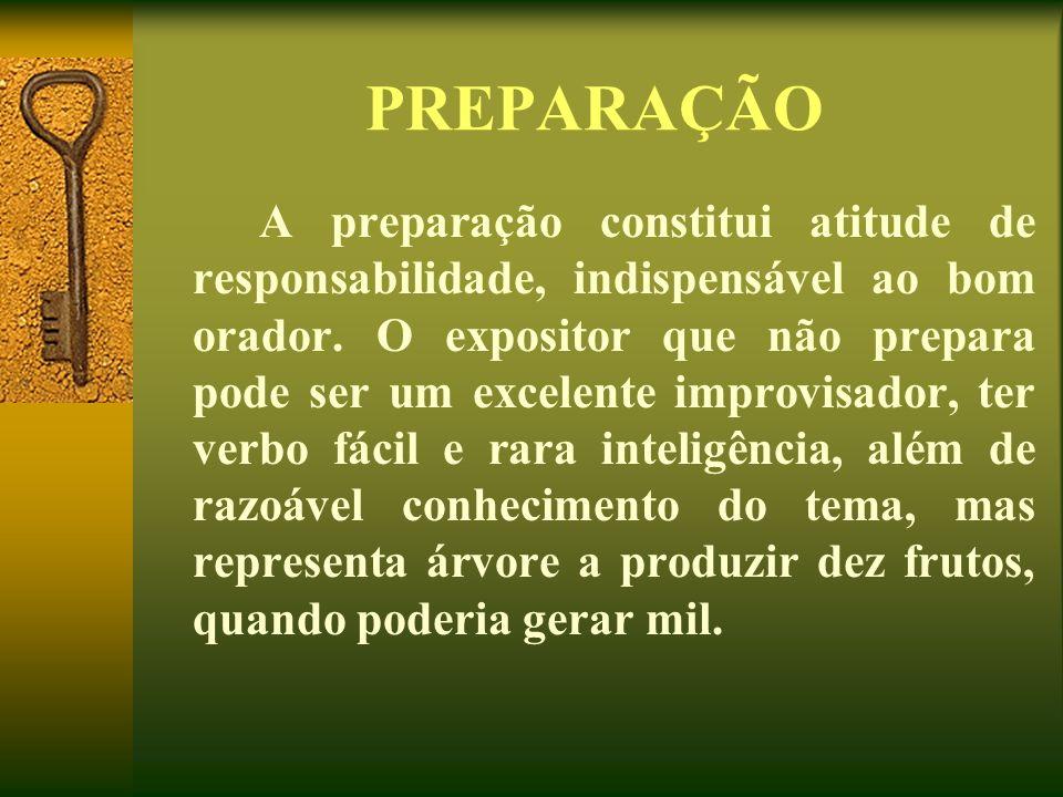 PREPARAÇÃO A preparação constitui atitude de responsabilidade, indispensável ao bom orador. O expositor que não prepara pode ser um excelente improvis
