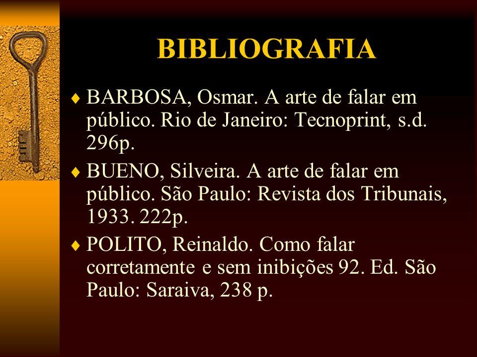 BIBLIOGRAFIA BARBOSA, Osmar. A arte de falar em público. Rio de Janeiro: Tecnoprint, s.d. 296p. BUENO, Silveira. A arte de falar em público. São Paulo