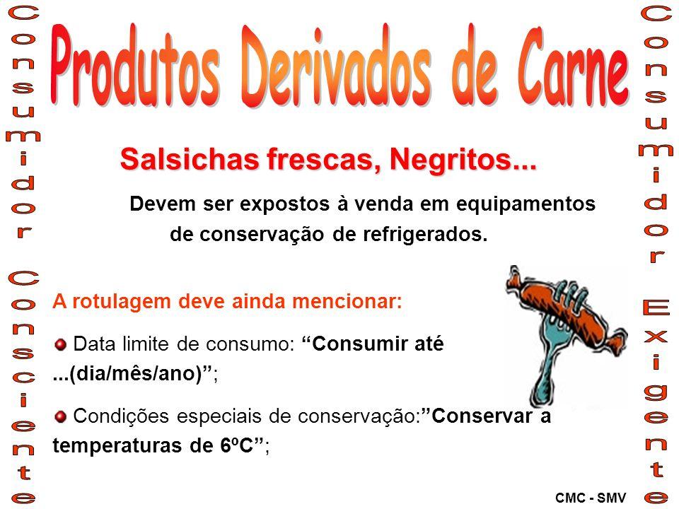 Salsichas frescas, Negritos... Devem ser expostos à venda em equipamentos de conservação de refrigerados. A rotulagem deve ainda mencionar: Data limit