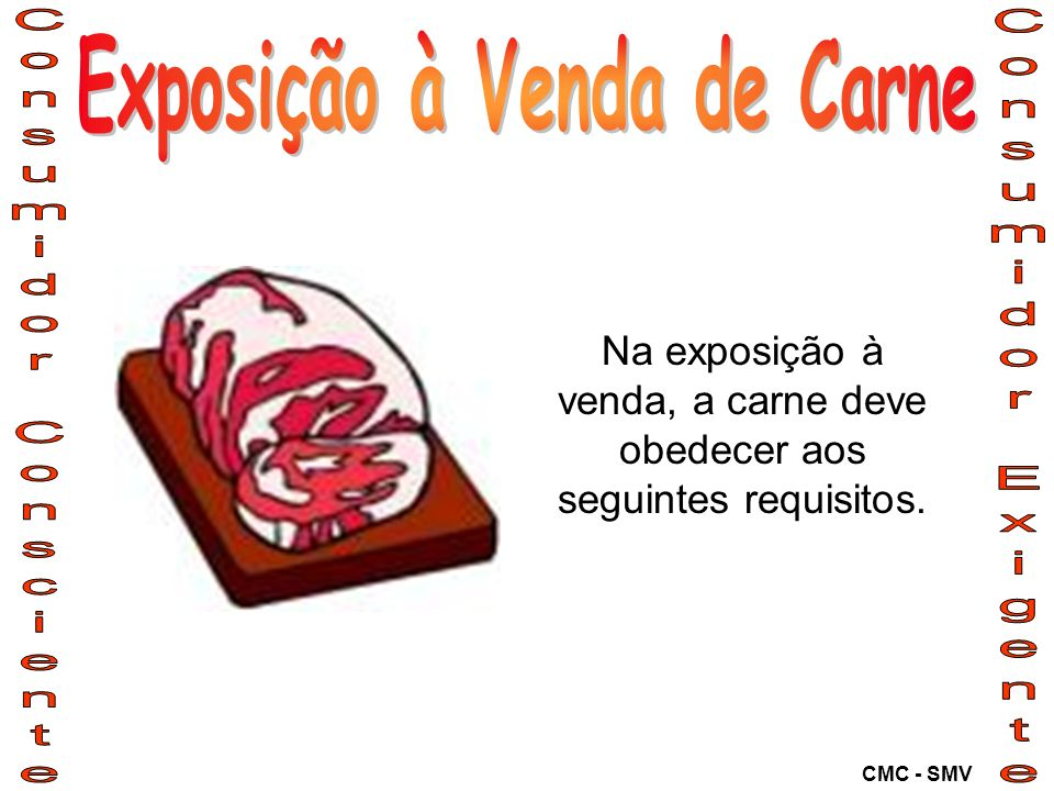 Na exposição à venda, a carne deve obedecer aos seguintes requisitos. CMC - SMV