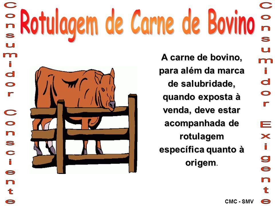A carne de bovino, para além da marca de salubridade, quando exposta à venda, deve estar acompanhada de rotulagem específica quanto à origem A carne d