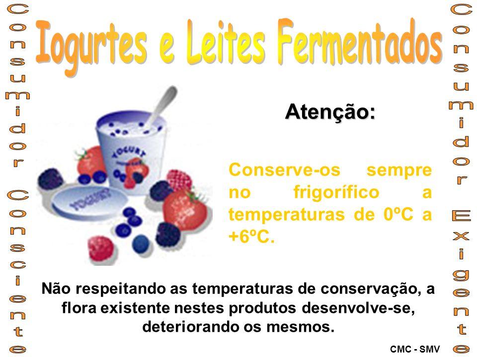 Atenção: Conserve-os sempre no frigorífico a temperaturas de 0ºC a +6ºC. Não respeitando as temperaturas de conservação, a flora existente nestes prod