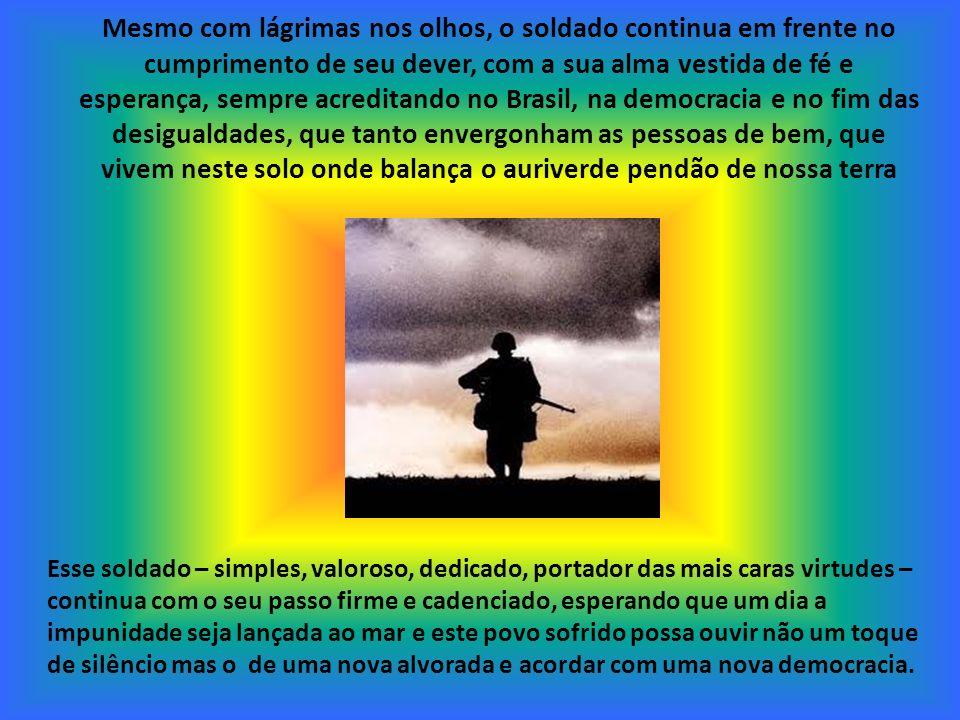 Lágrima de soldado é ver o Brasil ser o 6º país mais rico do planeta e ter gente dormindo na rua e passando fome; é ter pessoas na porta dos Hospitais