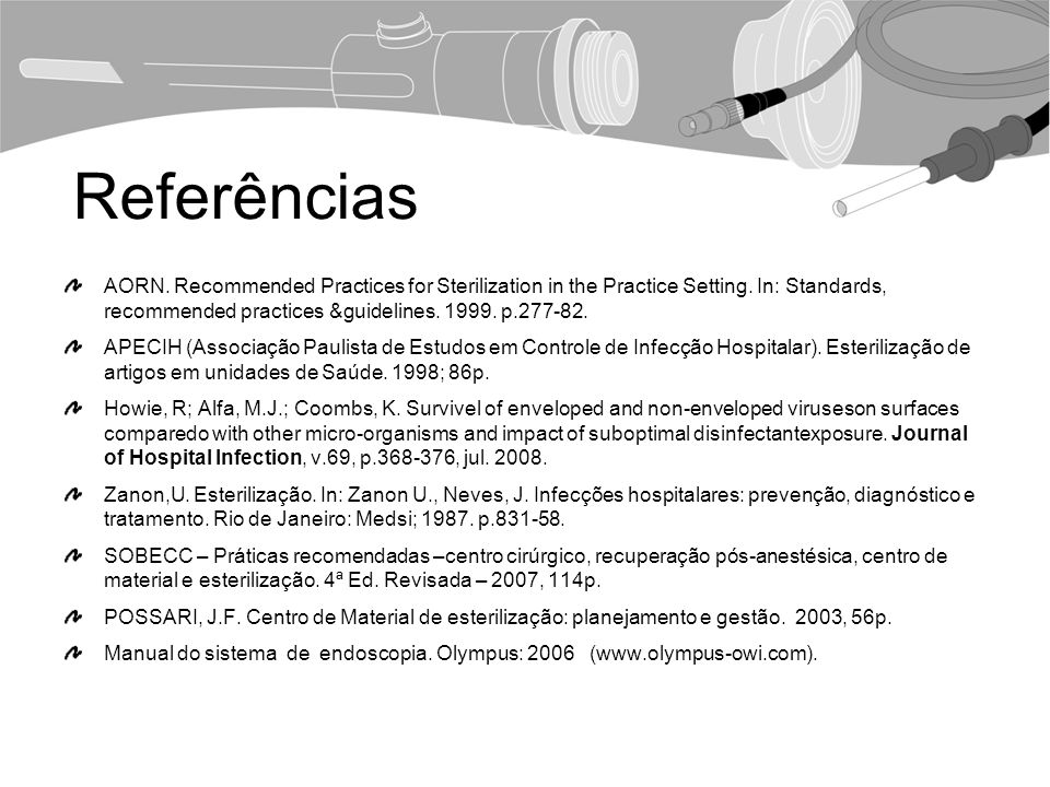 Referências AORN. Recommended Practices for Sterilization in the Practice Setting. In: Standards, recommended practices &guidelines. 1999. p.277-82. A