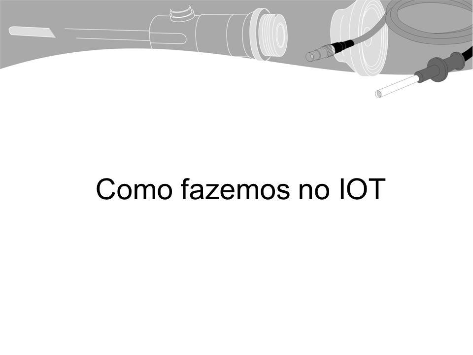 Como fazemos no IOT