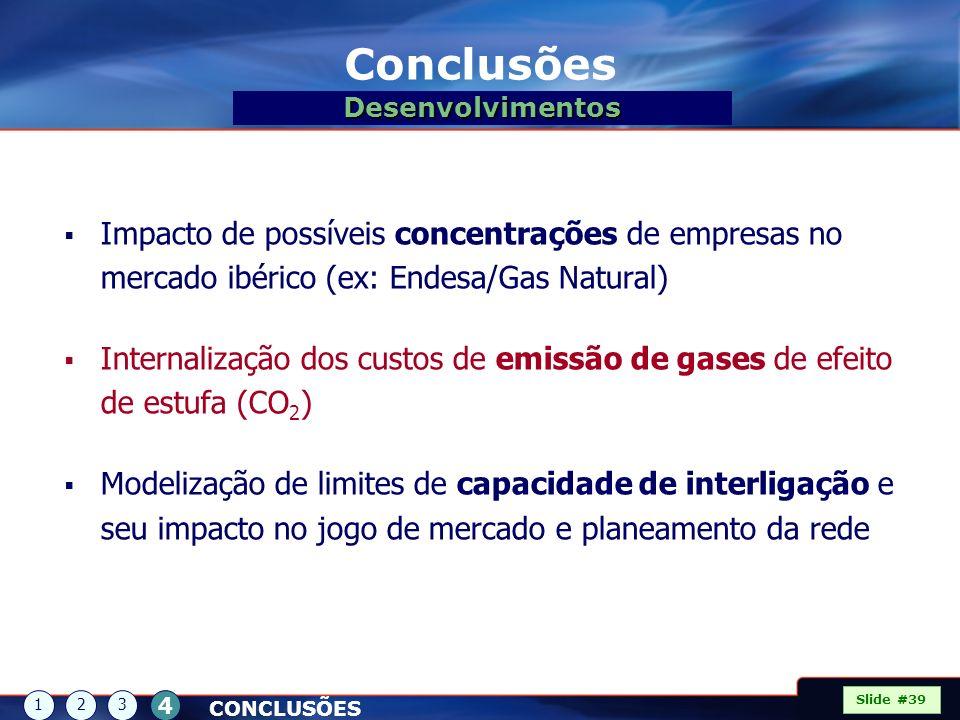 Conclusões Slide #39 CONCLUSÕES 123 4 Desenvolvimentos Impacto de possíveis concentrações de empresas no mercado ibérico (ex: Endesa/Gas Natural) Inte
