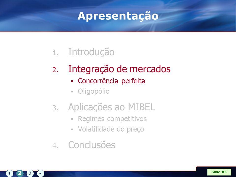 Slide #6 INTEGRAÇÃO DE MERCADOS – Concorrência perfeita 1 2 34 Modelização O f e r t a   P r o c u r a Oferta Procura