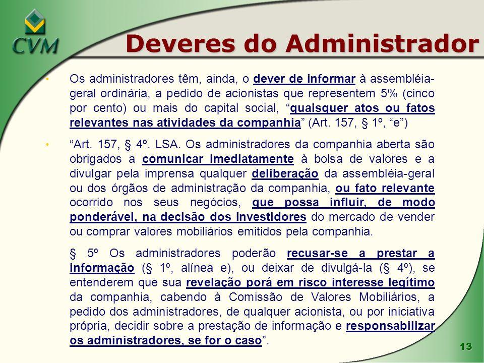 13 Deveres do Administrador Os administradores têm, ainda, o dever de informar à assembléia- geral ordinária, a pedido de acionistas que representem 5