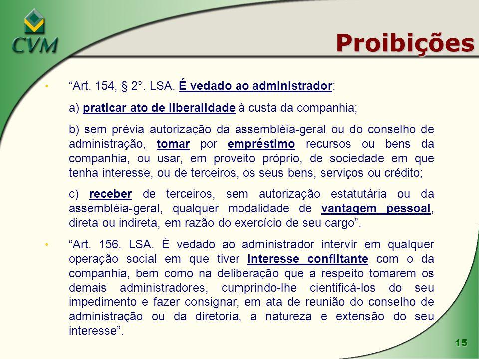 15 Proibições Art. 154, § 2°. LSA. É vedado ao administrador: a) praticar ato de liberalidade à custa da companhia; b) sem prévia autorização da assem