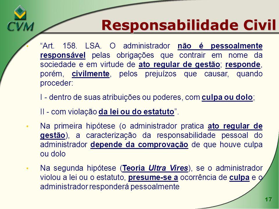 17 Responsabilidade Civil Art. 158. LSA. O administrador não é pessoalmente responsável pelas obrigações que contrair em nome da sociedade e em virtud