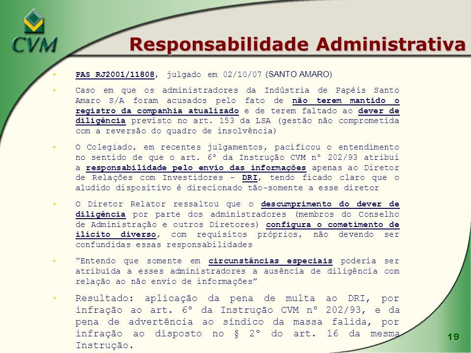 19 Responsabilidade Administrativa PAS RJ2001/11808, julgado em 02/10/07 (SANTO AMARO) Caso em que os administradores da Indústria de Papéis Santo Ama